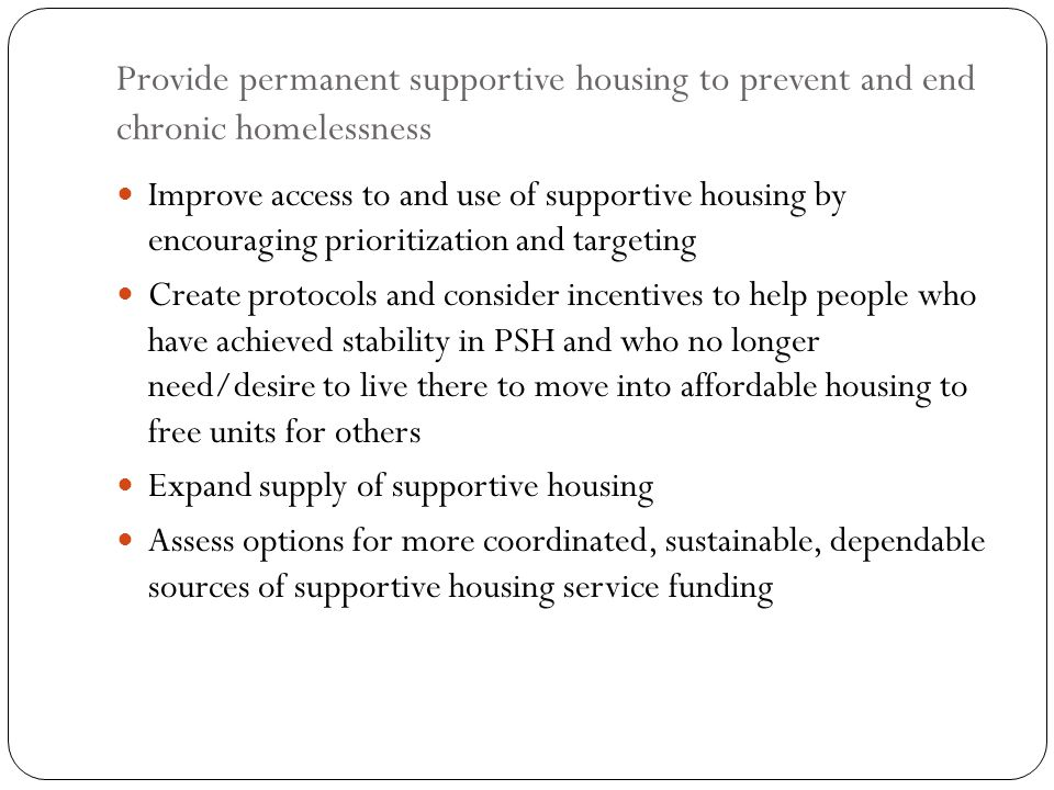 Provide permanent supportive housing to prevent and end chronic homelessness