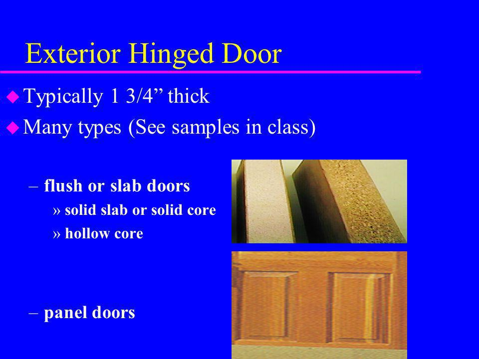 Exterior Hinged Door Typically 1 3/4 thick