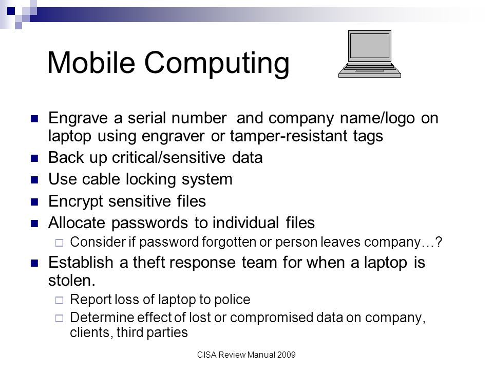 Mobile Computing Engrave a serial number and company name/logo on laptop using engraver or tamper-resistant tags.