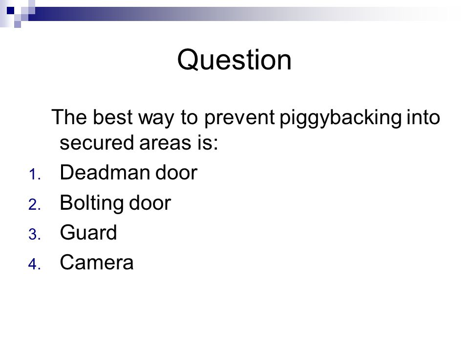 Question The best way to prevent piggybacking into secured areas is: