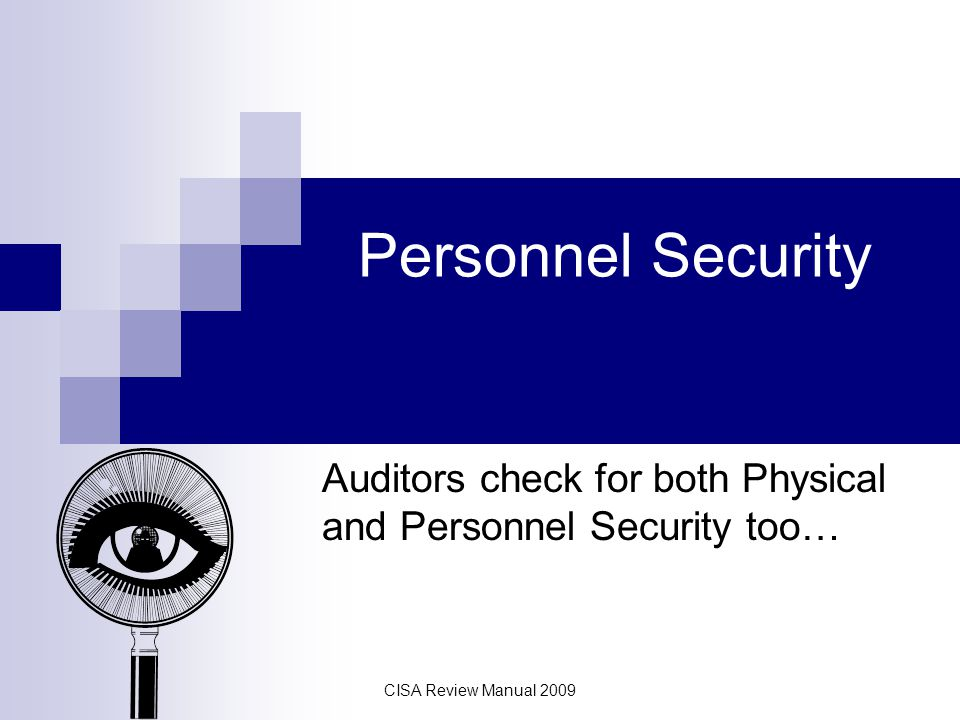 Auditors check for both Physical and Personnel Security too…