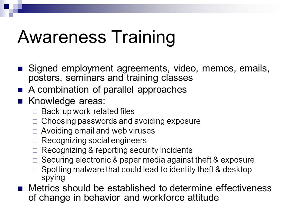 Awareness Training Signed employment agreements, video, memos, emails, posters, seminars and training classes.