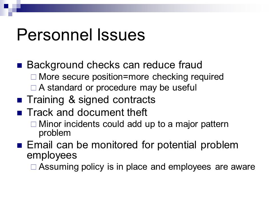 Personnel Issues Background checks can reduce fraud