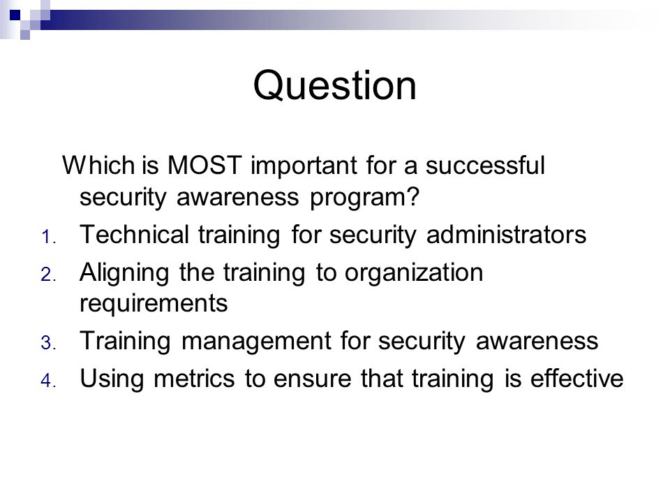 Question Which is MOST important for a successful security awareness program Technical training for security administrators.