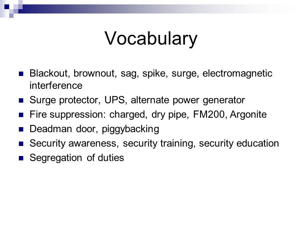 Vocabulary Blackout, brownout, sag, spike, surge, electromagnetic interference. Surge protector, UPS, alternate power generator.