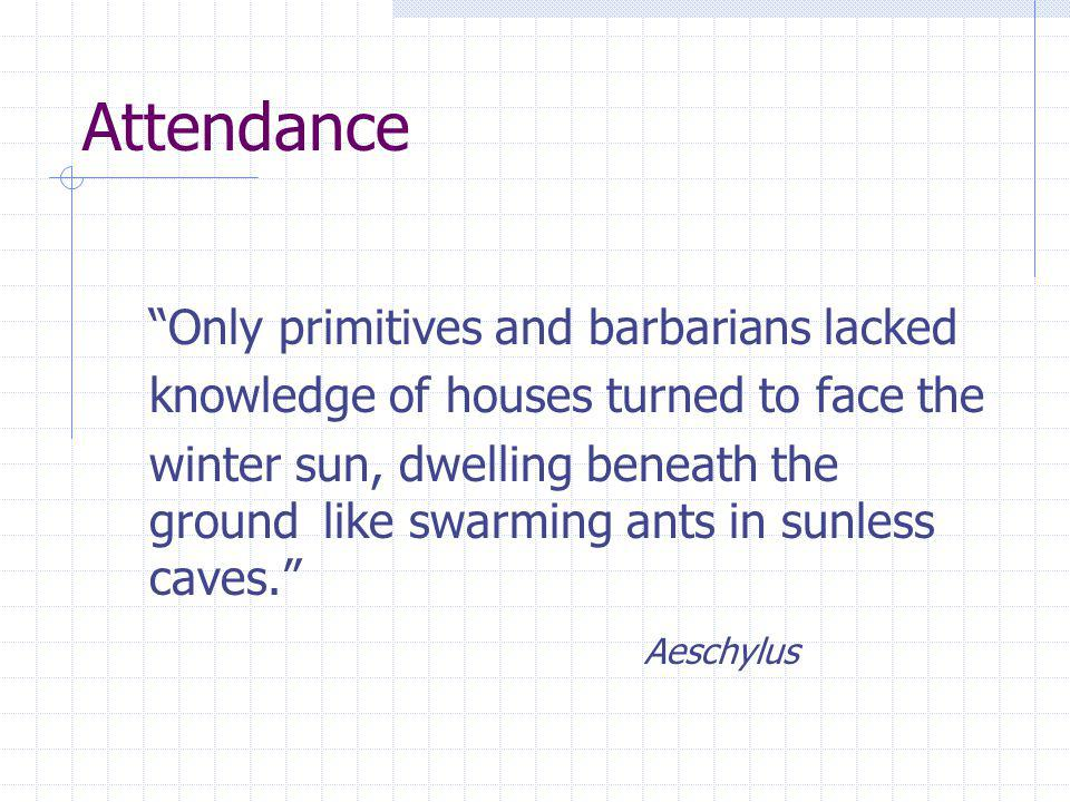 Attendance Only primitives and barbarians lacked