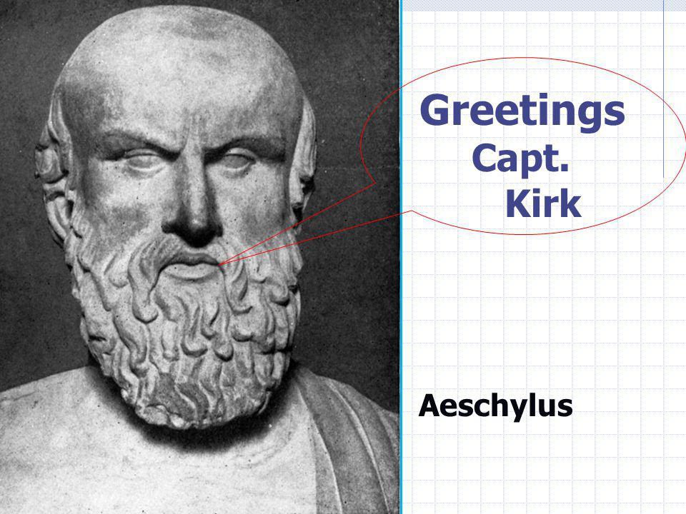 Greetings Capt. Kirk Aeschylus