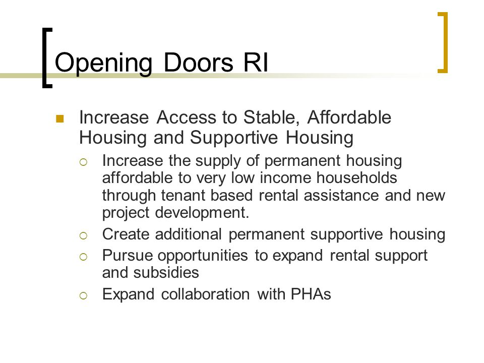 Opening Doors RI Increase Access to Stable, Affordable Housing and Supportive Housing.