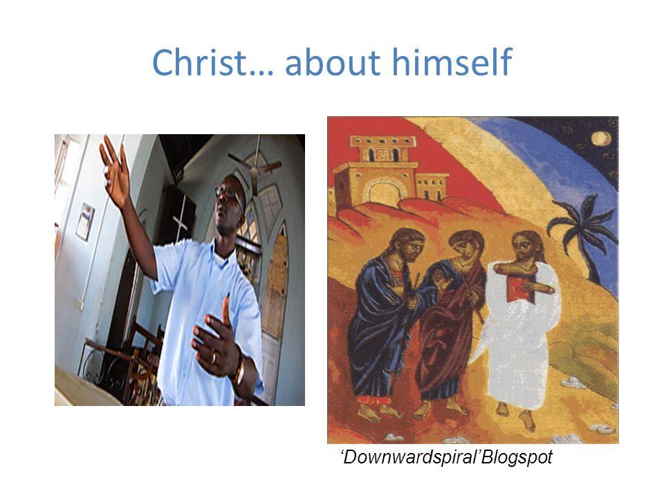 Christ… about himself 'Downwardspiral'Blogspot Session 3 (90 mins)