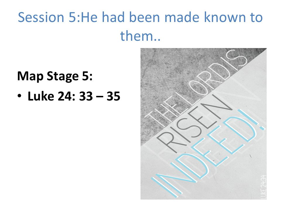Session 5:He had been made known to them..