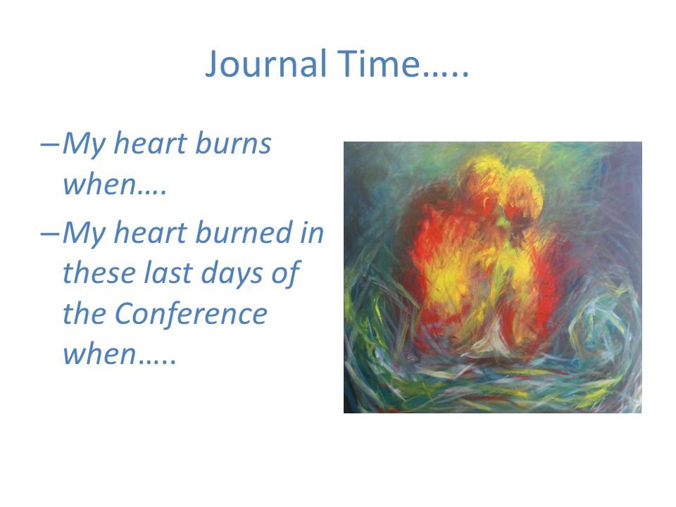 Journal Time….. My heart burns when….