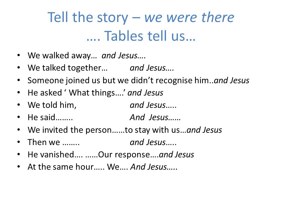 Tell the story – we were there …. Tables tell us…