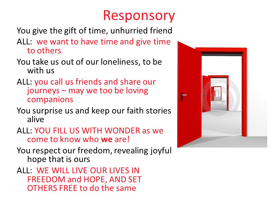 Responsory You give the gift of time, unhurried friend