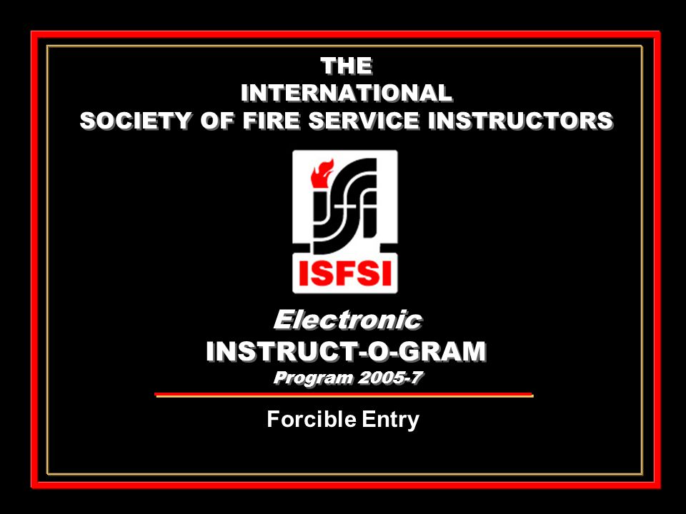 THE INTERNATIONAL SOCIETY OF FIRE SERVICE INSTRUCTORS Electronic INSTRUCT-O-GRAM Program 2005-7