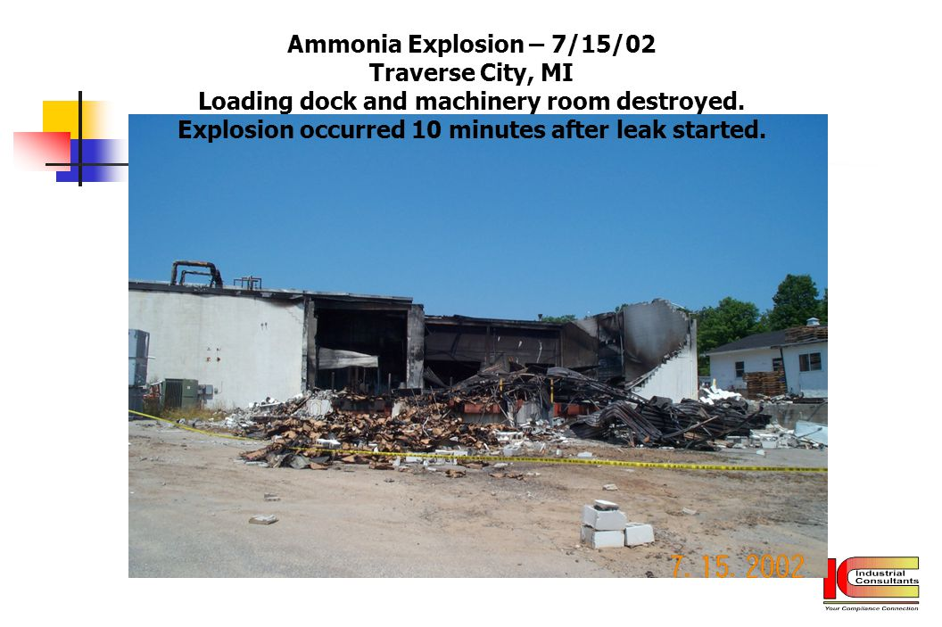 Ammonia Explosion – 7/15/02 Traverse City, MI Loading dock and machinery room destroyed.