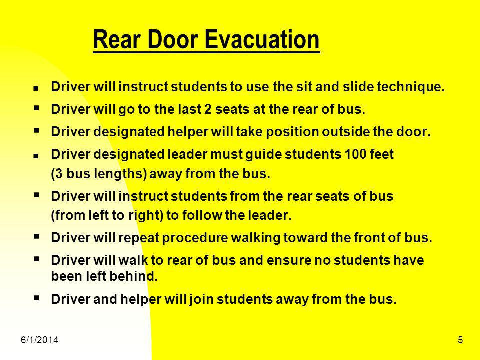 Rear Door Evacuation Driver will instruct students to use the sit and slide technique. Driver will go to the last 2 seats at the rear of bus.