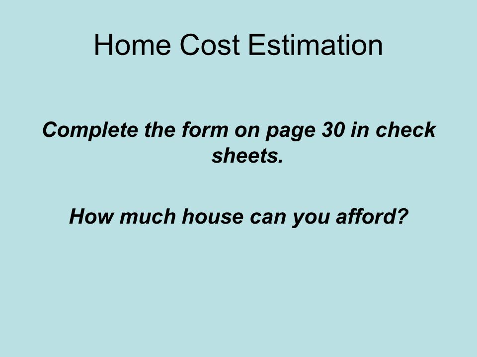 Home Cost Estimation Complete the form on page 30 in check sheets.