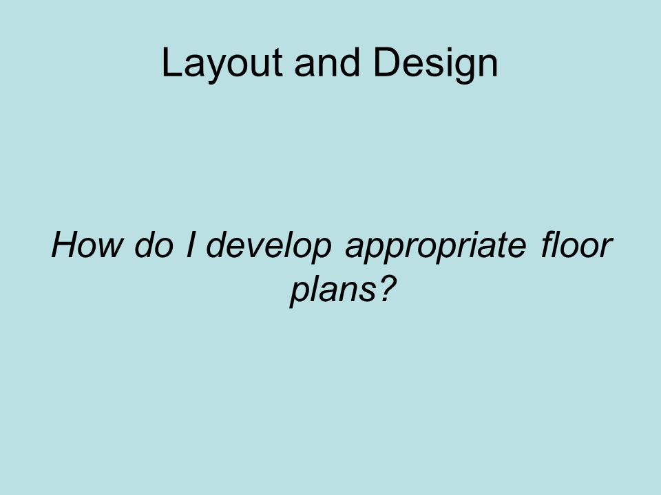 How do I develop appropriate floor plans