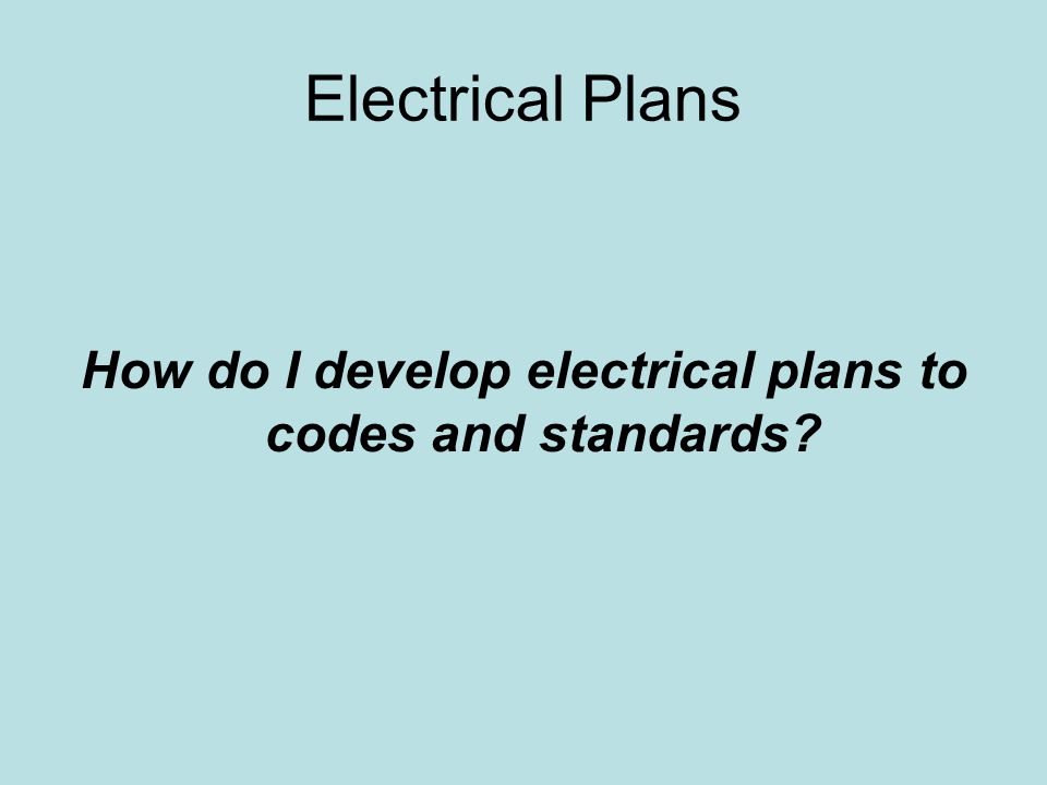 How do I develop electrical plans to codes and standards