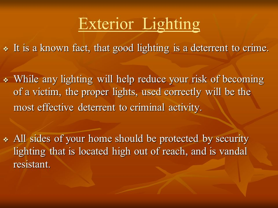 Exterior Lighting It is a known fact, that good lighting is a deterrent to crime.