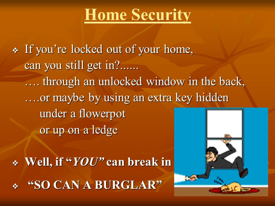Home Security If you're locked out of your home,