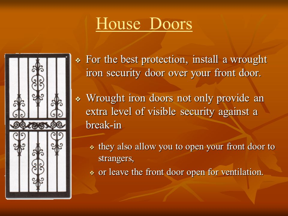 House Doors For the best protection, install a wrought iron security door over your front door.