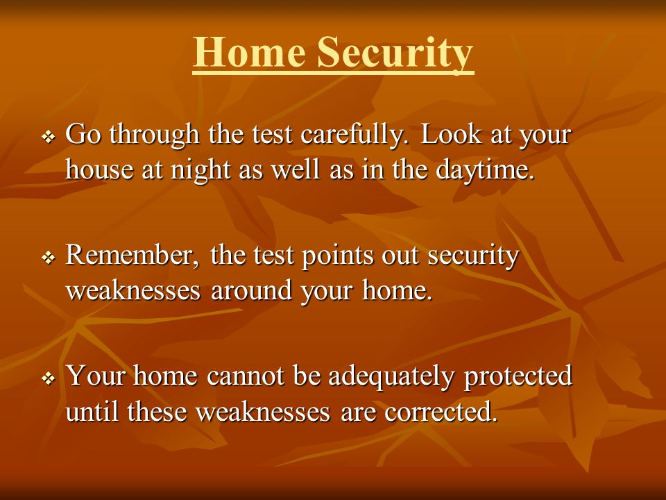 Home Security Go through the test carefully. Look at your house at night as well as in the daytime.