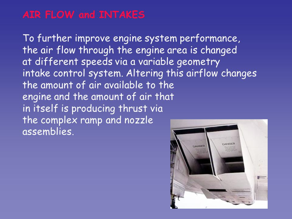 AIR FLOW and INTAKES To further improve engine system performance, the air flow through the engine area is changed.