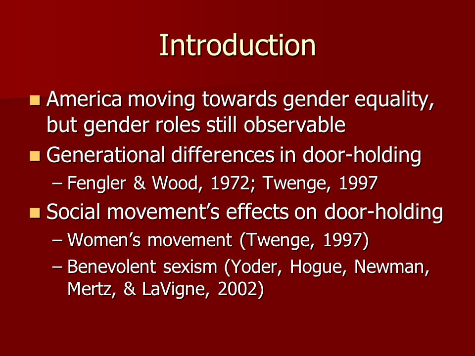Introduction America moving towards gender equality, but gender roles still observable. Generational differences in door-holding.