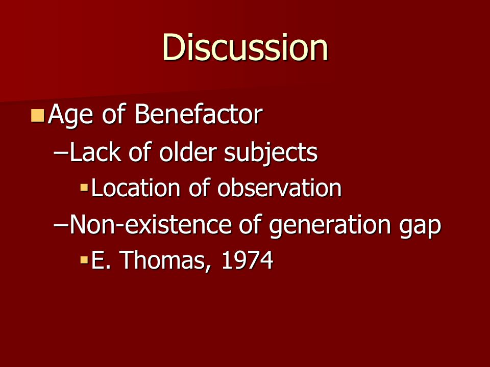 Discussion Age of Benefactor Lack of older subjects