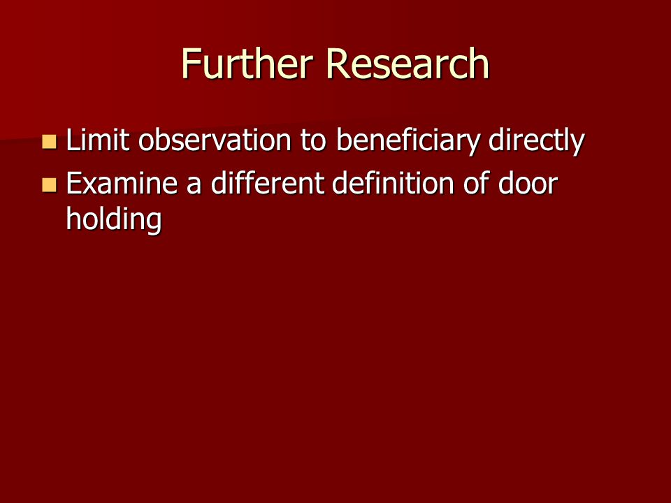 Further Research Limit observation to beneficiary directly