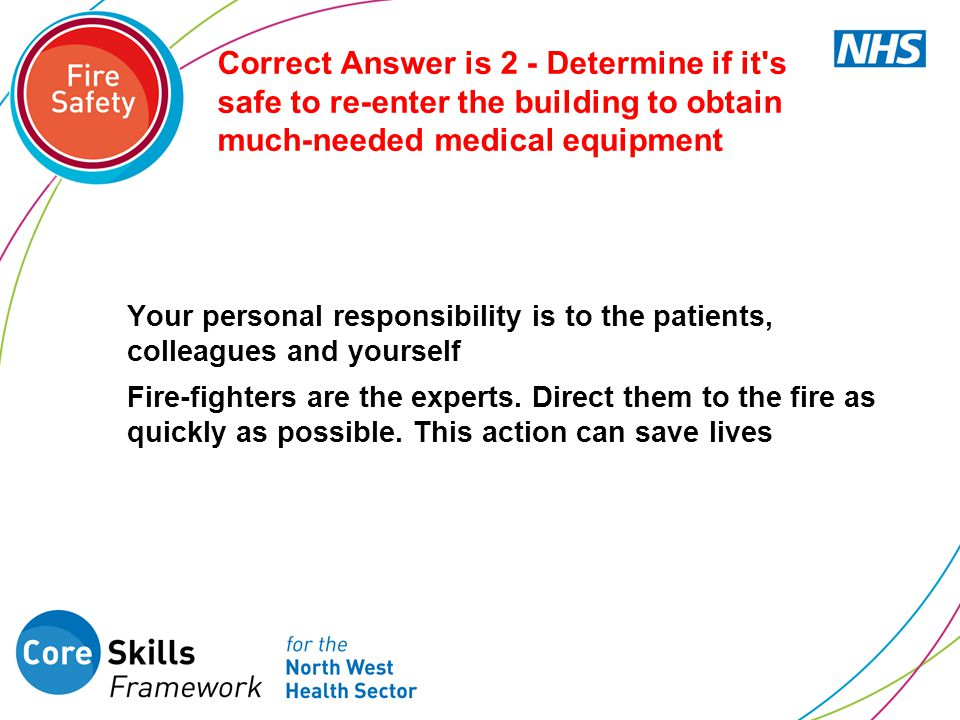 Correct Answer is 2 - Determine if it s safe to re-enter the building to obtain much-needed medical equipment