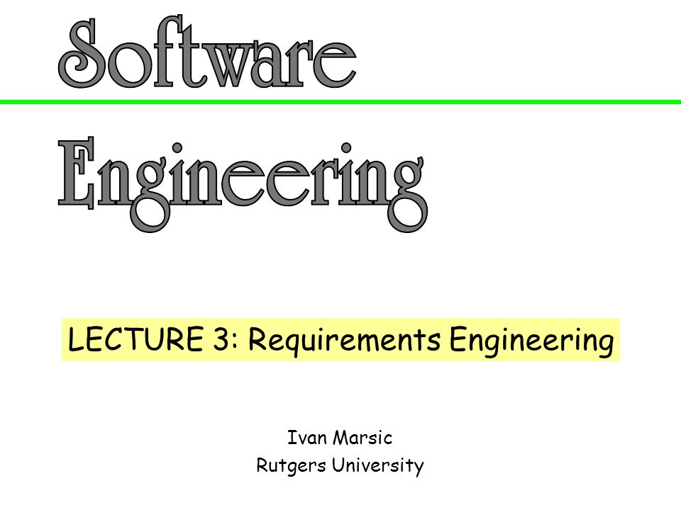 LECTURE 3: Requirements Engineering
