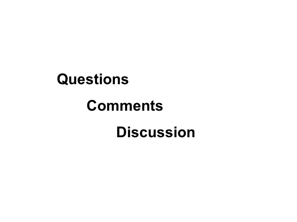 Questions Comments Discussion