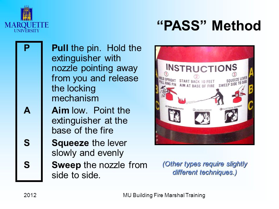 PASS Method P Pull the pin. Hold the extinguisher with nozzle pointing away from you and release the locking mechanism.