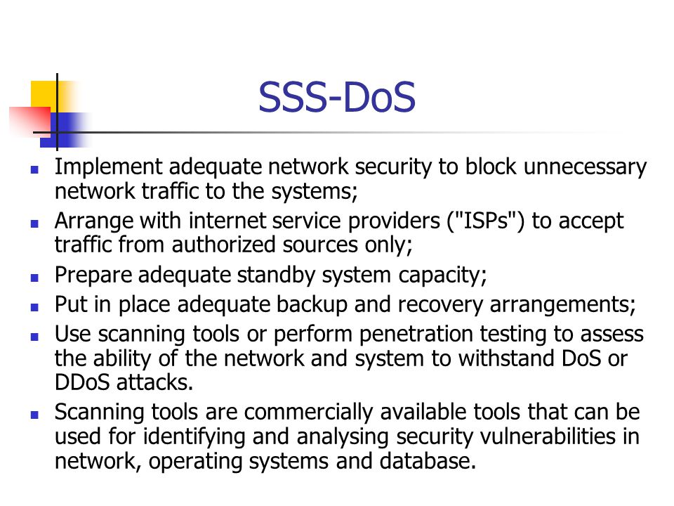 SSS-DoS Implement adequate network security to block unnecessary network traffic to the systems;