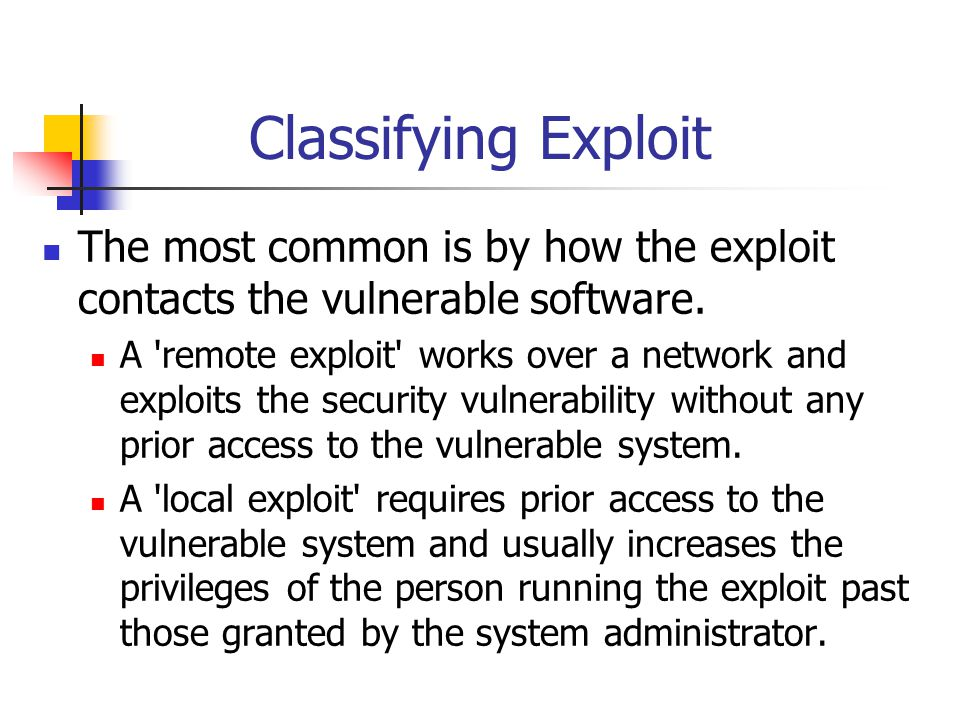 Classifying Exploit The most common is by how the exploit contacts the vulnerable software.