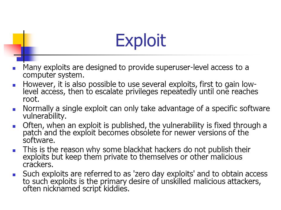 Exploit Many exploits are designed to provide superuser-level access to a computer system.