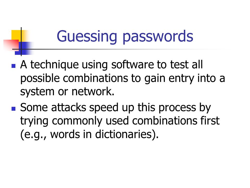 Guessing passwords A technique using software to test all possible combinations to gain entry into a system or network.