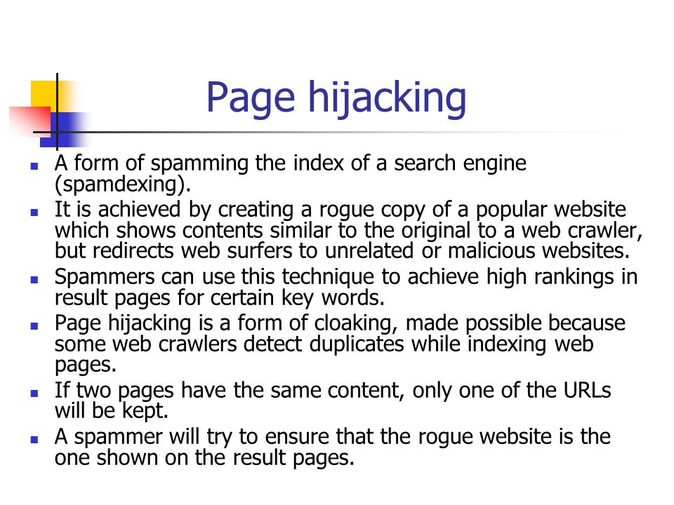 Page hijacking A form of spamming the index of a search engine (spamdexing).