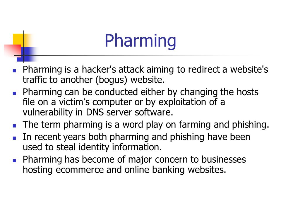 Pharming Pharming is a hacker s attack aiming to redirect a website s traffic to another (bogus) website.