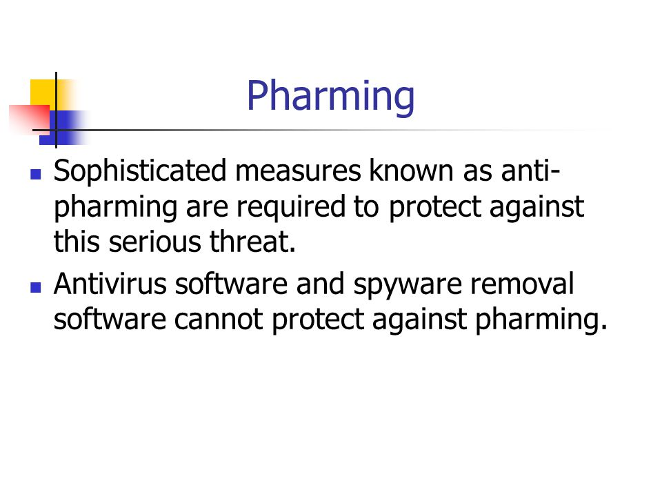 Pharming Sophisticated measures known as anti-pharming are required to protect against this serious threat.