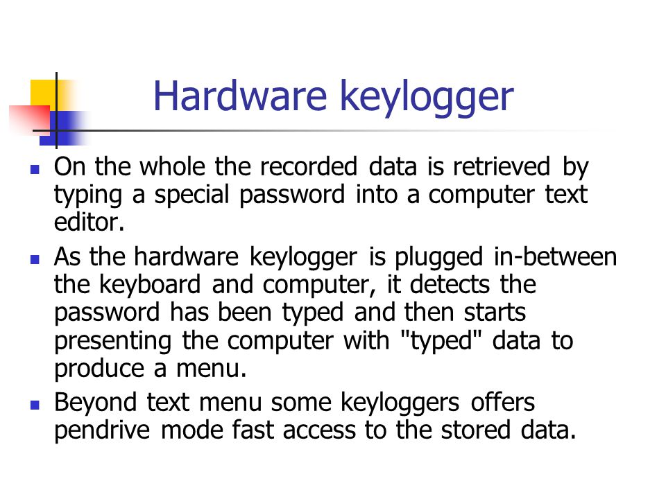 Hardware keylogger On the whole the recorded data is retrieved by typing a special password into a computer text editor.