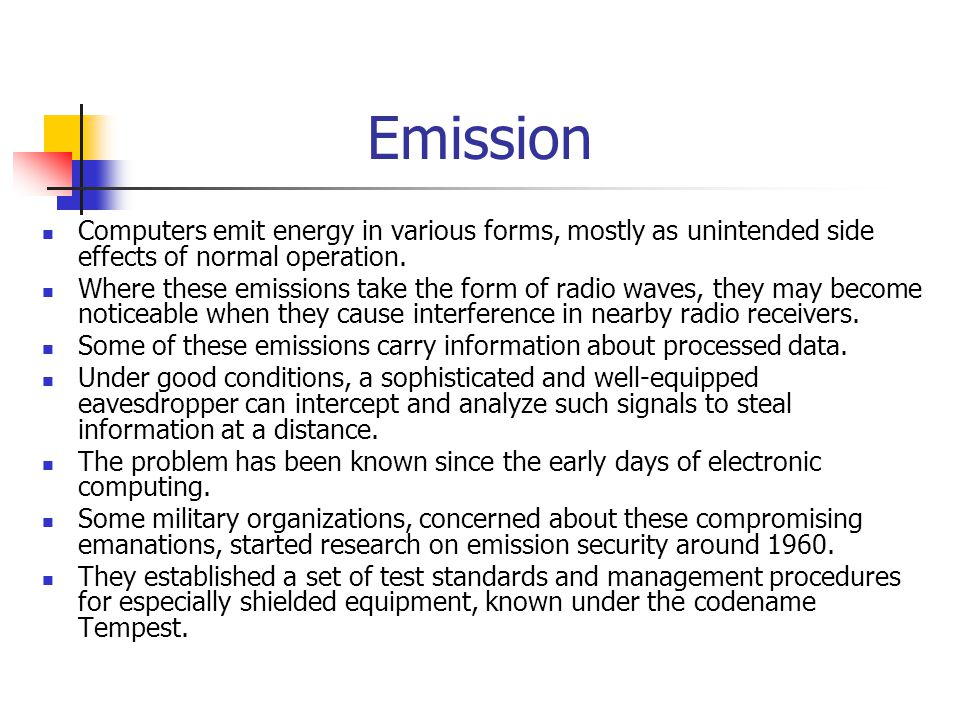 Emission Computers emit energy in various forms, mostly as unintended side effects of normal operation.