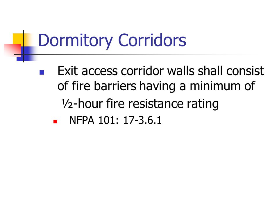 Dormitory Corridors Exit access corridor walls shall consist of fire barriers having a minimum of. ½-hour fire resistance rating.