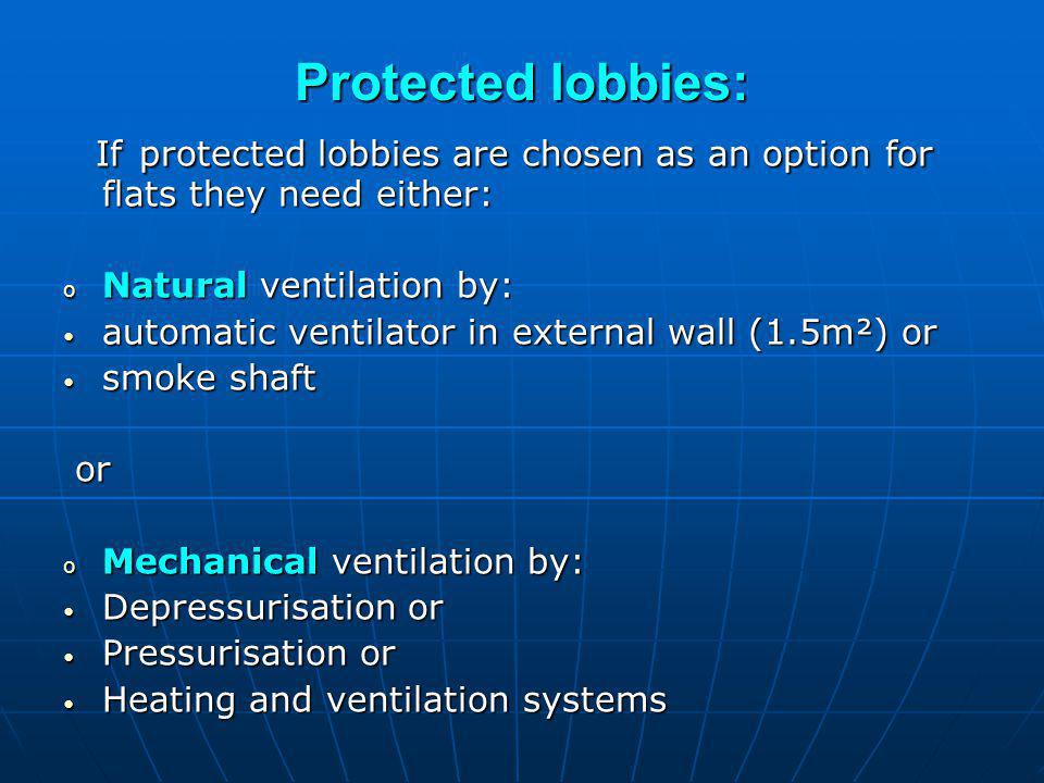 Protected lobbies: If protected lobbies are chosen as an option for flats they need either: Natural ventilation by: