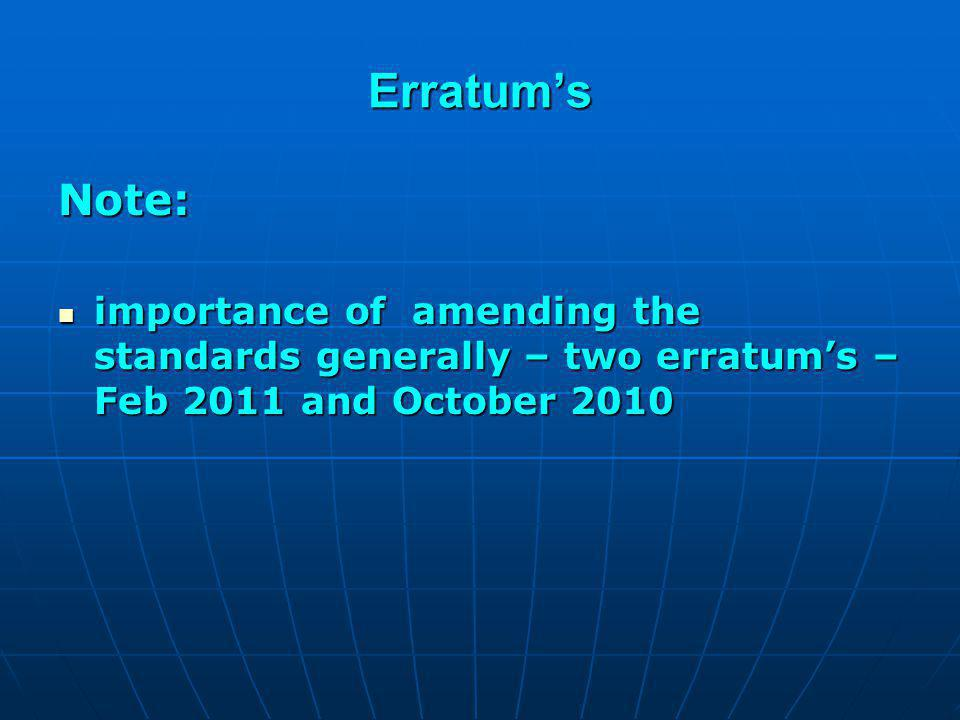 Erratum's Note: importance of amending the standards generally – two erratum's – Feb 2011 and October 2010.