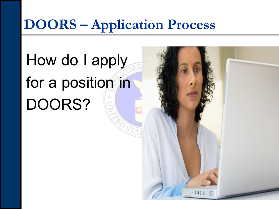 DOORS - What is DOORS DOORS is fully integrated with USAJobs.