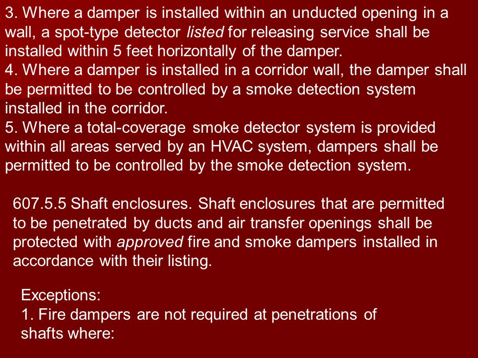 3. Where a damper is installed within an unducted opening in a wall, a spot-type detector listed for releasing service shall be installed within 5 feet horizontally of the damper.