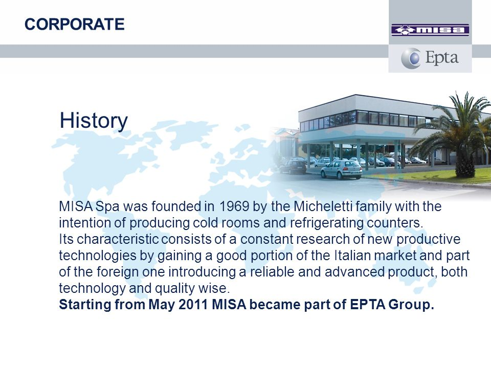 CORPORATE History. MISA Spa was founded in 1969 by the Micheletti family with the intention of producing cold rooms and refrigerating counters.